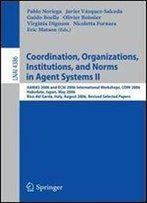 Coordination, Organizations, Institutions, And Norms In Agent Systems Ii: Aamas 2006 And Ecai 2006 International Workshops, Coin 2006 ... Papers (Lecture Notes In Computer Science)