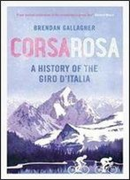 Corsa Rosa: A History Of The Giro D Italia