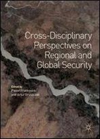 Cross-Disciplinary Perspectives On Regional And Global Security