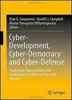 Cyber-Development, Cyber-Democracy And Cyber-Defense: Challenges, Opportunities And Implications For Theory, Policy And Practice