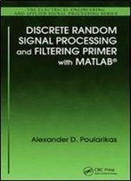 Discrete Random Signal Processing And Filtering Primer With Matlab (Electrical Engineering & Applied Signal Processing Series)