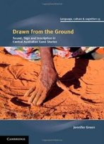 Drawn From The Ground: Sound, Sign And Inscription In Central Australian Sand Stories (Language Culture And Cognition)