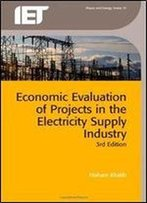 Economic Evaluation Of Projects In The Electricity Supply Industry (Energy Engineering)