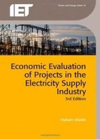 Economic Evaluation Of Projects In The Electricity Supply Industry (Iet Power And Energy)