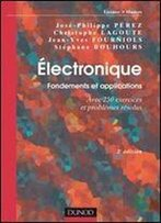 Electronique. Fondements Et Applications - 2e Edition - Avec 250 Exercices Et Problemes Resolus