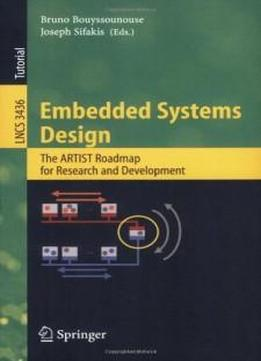 Embedded Systems Design The Artist Roadmap For Research And Development Lecture Notes In Computer Science Programming And Software Engineering Download