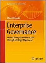 Enterprise Governance: Driving Enterprise Performance Through Strategic Alignment (Management For Professionals)