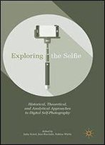 Exploring The Selfie: Historical, Theoretical, And Analytical Approaches To Digital Self-Photography