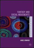 Fantasy And Social Movements (Studies In The Psychosocial)