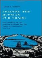 Feeding The Russian Fur Trade : Provisionment Of The Okhotsk Seaboard And The Kamchatka Peninsula, 1639-1856