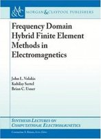 Frequency Domain Hybrid Finite Element Methods In Electromagnetics (Synthesis Lectures On Computational Electromagnetics)