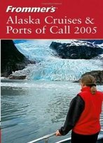 Frommer's Alaska Cruises & Ports Of Call 2005 (Frommer's Cruises)