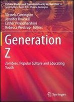 Generation Z: Zombies, Popular Culture And Educating Youth (Cultural Studies And Transdisciplinarity In Education)