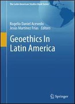 Geoethics In Latin America (the Latin American Studies Book Series)