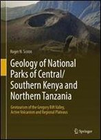 Geology Of National Parks Of Central/Southern Kenya And Northern Tanzania: Geotourism Of The Gregory Rift Valley, Active Volcanism And Regional Plateaus