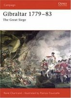 Gibraltar, 1779-1783: The Great Siege (Campaign, 172)