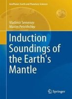 Induction Soundings Of The Earth's Mantle (Geoplanet: Earth And Planetary Sciences)