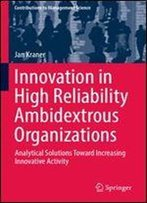 Innovation In High Reliability Ambidextrous Organizations: Analytical Solutions Toward Increasing Innovative Activity (Contributions To Management Science)