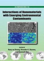 Interactions Of Nanomaterials With Emerging Environmental Contaminants (Acs Symposium Series)