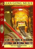 Lian Gong Mi Jue: Secret Methods Of Acquiring External And Internal Mastery