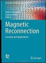 Magnetic Reconnection: Concepts And Applications (Astrophysics And Space Science Library)