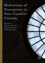 Mediations Of Disruption In Post-Conflict Cinema