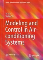 Modeling And Control In Air-Conditioning Systems (Energy And Environment Research In China)