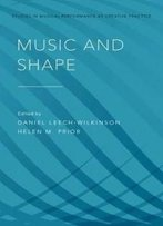 Music And Shape (Studies In Musical Perf As Creative Prac)