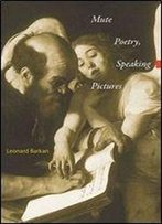 Mute Poetry, Speaking Pictures (Essays In The Arts)