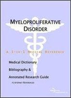 Myeloproliferative Disorder - A Medical Dictionary, Bibliography, And Annotated Research Guide To Internet References