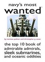 Navy's Most Wanted™: The Top 10 Book Of Admirable Admirals, Sleek Submarines, And Other Naval Oddities (Most Wanted™ Series)