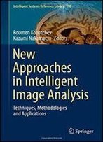 New Approaches In Intelligent Image Analysis: Techniques, Methodologies And Applications (Intelligent Systems Reference Library)