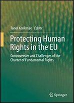 Protecting Human Rights In The Eu: Controversies And Challenges Of The Charter Of Fundamental Rights