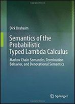 Semantics Of The Probabilistic Typed Lambda Calculus: Markov Chain Semantics, Termination Behavior, And Denotational Semantics