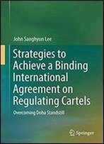 Strategies To Achieve A Binding International Agreement On Regulating Cartels: Overcoming Doha Standstill