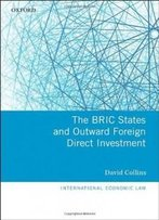 The Bric States And Outward Foreign Direct Investment (International Economic Law)