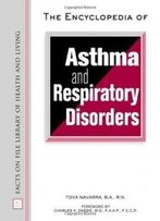 The Encyclopedia Of Asthma And Respiratory Disorders (Facts On File Library Of Health And Living)