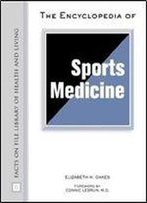 The Encyclopedia Of Sports Medicine (Facts On File Library Of Health & Living)