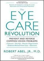 The Eye Care Revolution: Prevent And Reverse Common Vision Problems, Revised And Updated