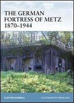 The German Fortress Of Metz 18701944