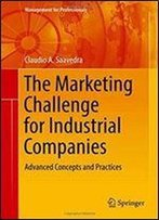 The Marketing Challenge For Industrial Companies: Advanced Concepts And Practices (Management For Professionals)