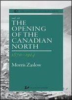 The Opening Of The Canadian North 1870-1914 (The Canadian Centenary Series, Volume 16)