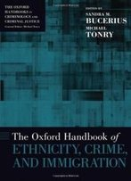 The Oxford Handbook Of Ethnicity, Crime, And Immigration (Oxford Handbooks In Criminology And Criminal Justice)