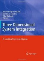 Three Dimensional System Integration: Ic Stacking Process And Design