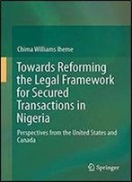 Towards Reforming The Legal Framework For Secured Transactions In Nigeria: Perspectives From The United States And Canada
