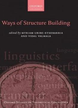 Ways Of Structure Building (oxford Studies In Theoretical Linguistics)