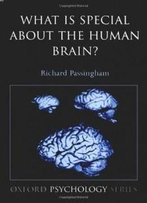 What Is Special About The Human Brain? (Oxford Psychology Series)