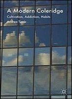 A Modern Coleridge: Cultivation, Addiction, Habits