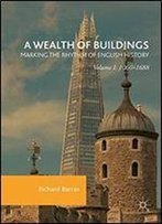 A Wealth Of Buildings: Marking The Rhythm Of English History: Volume I: 10661688