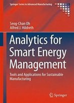 Analytics For Smart Energy Management: Tools And Applications For Sustainable Manufacturing (Springer Series In Advanced Manufacturing)